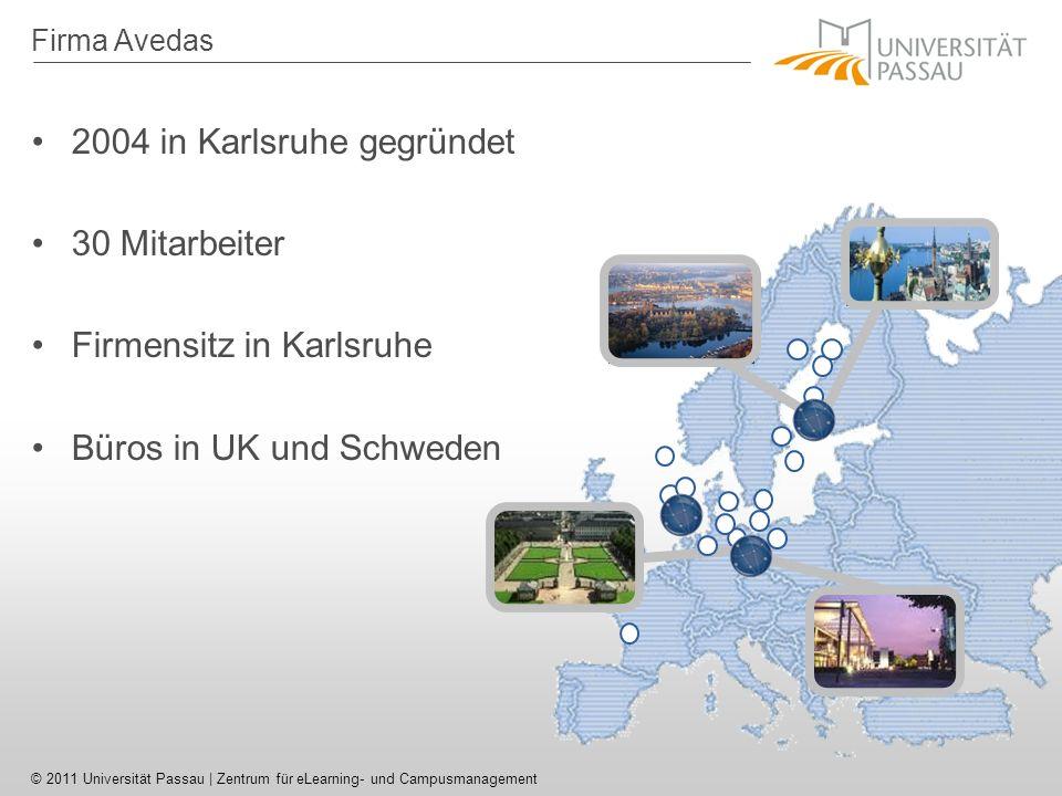 © 2011 Universität Passau | Zentrum für eLearning- und Campusmanagement Firma Avedas 2004 in Karlsruhe gegründet 30 Mitarbeiter Firmensitz in Karlsruhe Büros in UK und Schweden