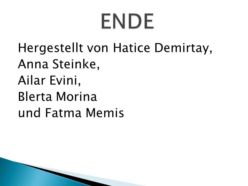 Hergestellt von Hatice Demirtay, Anna Steinke, Ailar Evini, Blerta Morina und Fatma Memis