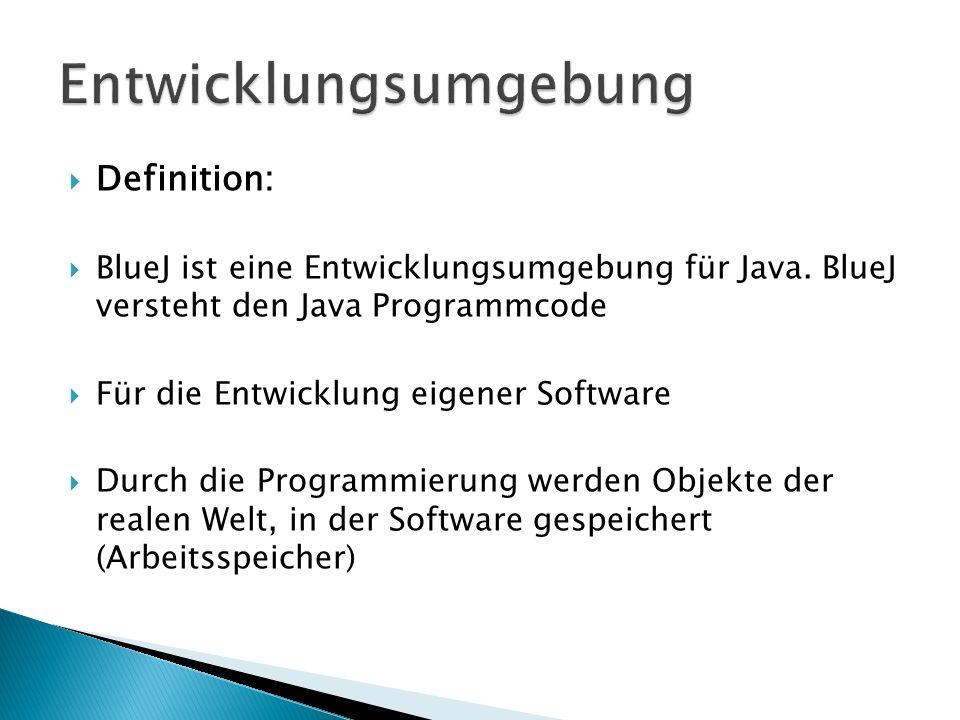 Definition: BlueJ ist eine Entwicklungsumgebung für Java. BlueJ versteht den Java Programmcode Für die Entwicklung eigener Software Durch die Programm