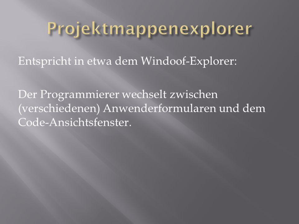 Entspricht in etwa dem Windoof-Explorer: Der Programmierer wechselt zwischen (verschiedenen) Anwenderformularen und dem Code-Ansichtsfenster.