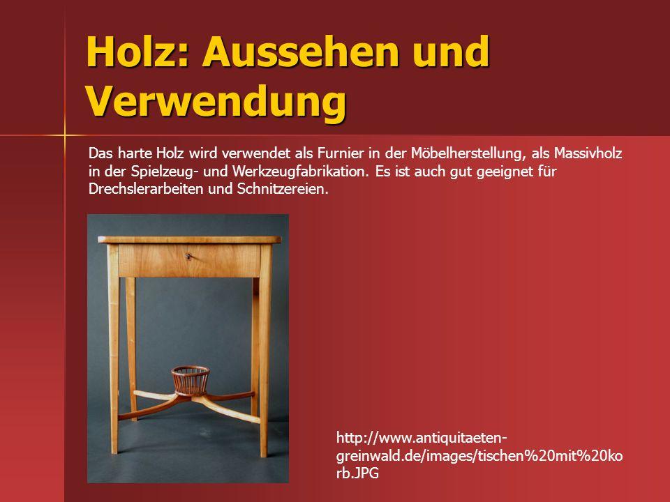 Holz: Aussehen und Verwendung http://www.antiquitaeten- greinwald.de/images/tischen%20mit%20ko rb.JPG Das harte Holz wird verwendet als Furnier in der