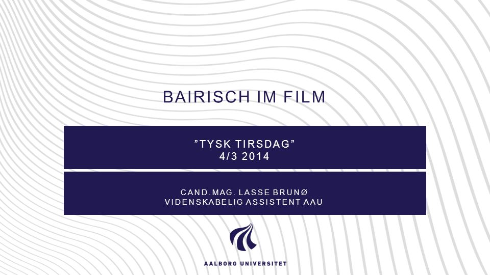 Kurze Introduktion zur Dialektologie und den deutschen Dialekten Das Bairische Film – Wer früher stirbt ist länger tot Programm 2