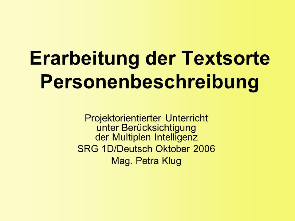 Erarbeitung der Textsorte Personenbeschreibung Projektorientierter Unterricht unter Berücksichtigung der Multiplen Intelligenz SRG 1D/Deutsch Oktober 2006 Mag.