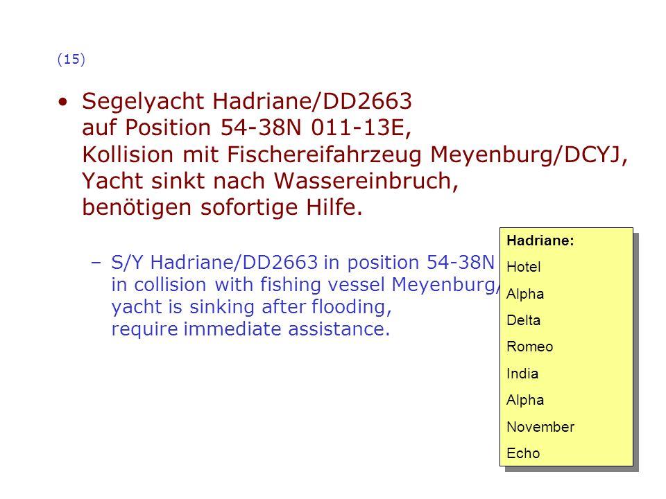 (15) Segelyacht Hadriane/DD2663 auf Position 54-38N 011-13E, Kollision mit Fischereifahrzeug Meyenburg/DCYJ, Yacht sinkt nach Wassereinbruch, benötige