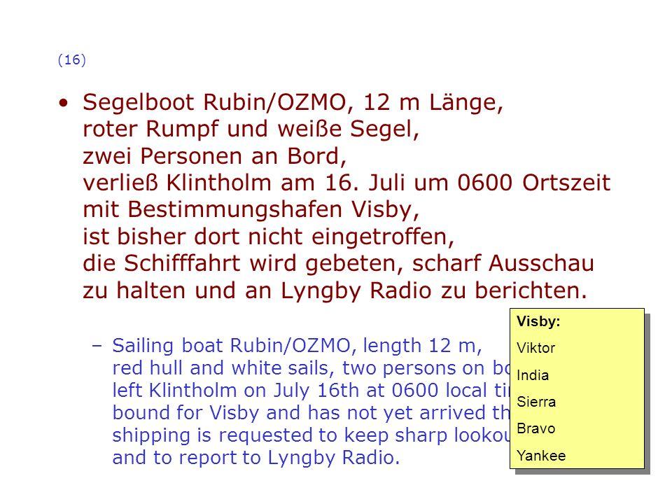 (16) Segelboot Rubin/OZMO, 12 m Länge, roter Rumpf und weiße Segel, zwei Personen an Bord, verließ Klintholm am 16. Juli um 0600 Ortszeit mit Bestimmu