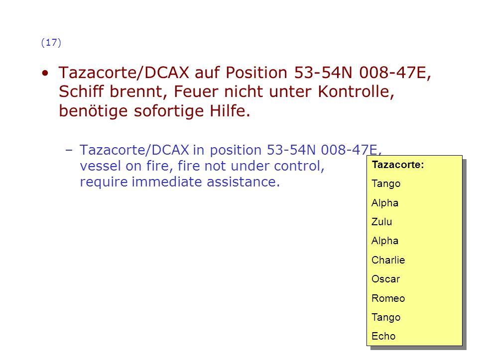 (17) Tazacorte/DCAX auf Position 53-54N 008-47E, Schiff brennt, Feuer nicht unter Kontrolle, benötige sofortige Hilfe. –Tazacorte/DCAX in position 53-