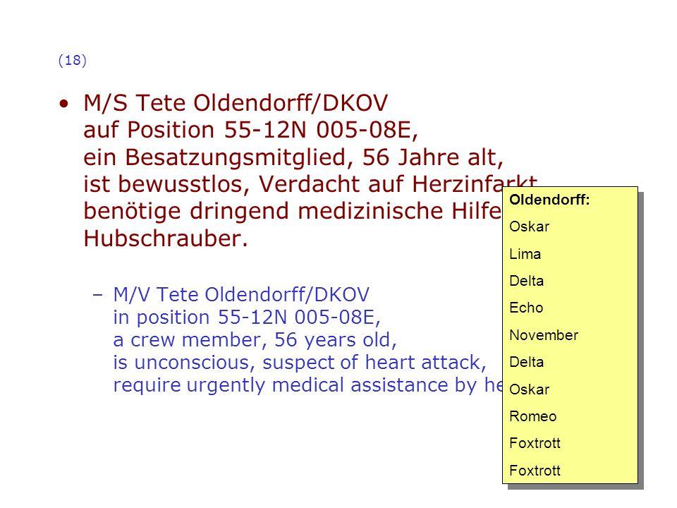 (18) M/S Tete Oldendorff/DKOV auf Position 55-12N 005-08E, ein Besatzungsmitglied, 56 Jahre alt, ist bewusstlos, Verdacht auf Herzinfarkt, benötige dr
