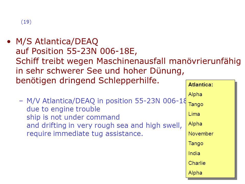 (19) M/S Atlantica/DEAQ auf Position 55-23N 006-18E, Schiff treibt wegen Maschinenausfall manövrierunfähig in sehr schwerer See und hoher Dünung, benö