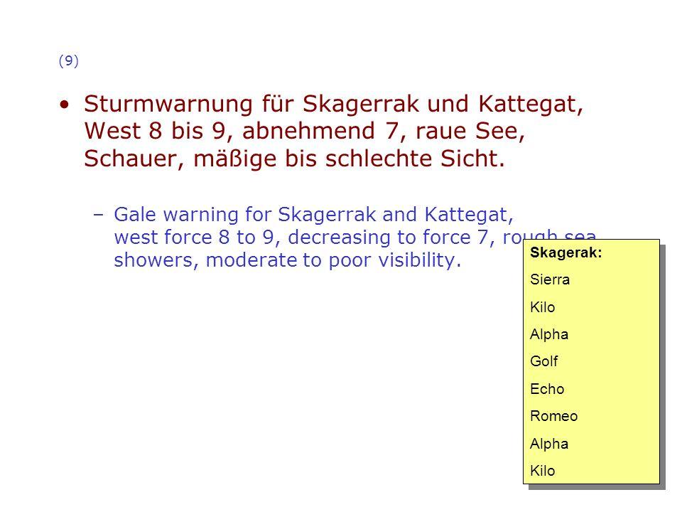 (9) Sturmwarnung für Skagerrak und Kattegat, West 8 bis 9, abnehmend 7, raue See, Schauer, mäßige bis schlechte Sicht. –Gale warning for Skagerrak and