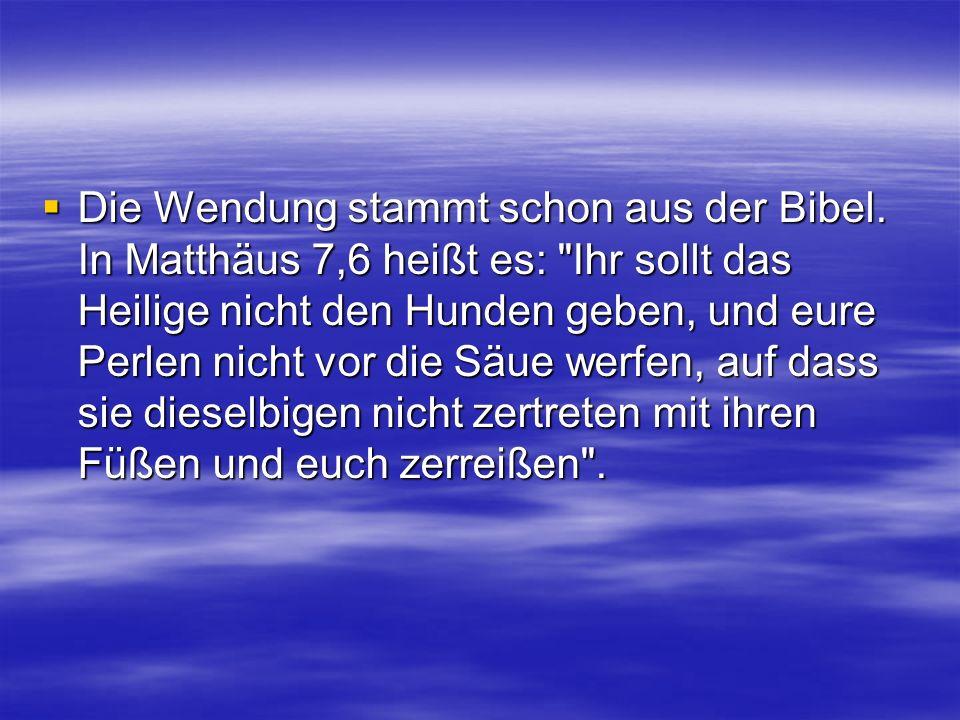 Die Wendung stammt schon aus der Bibel.