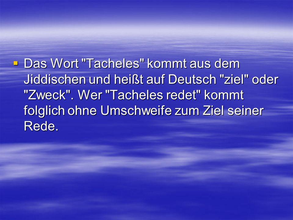 Das Wort Tacheles kommt aus dem Jiddischen und heißt auf Deutsch ziel oder Zweck .