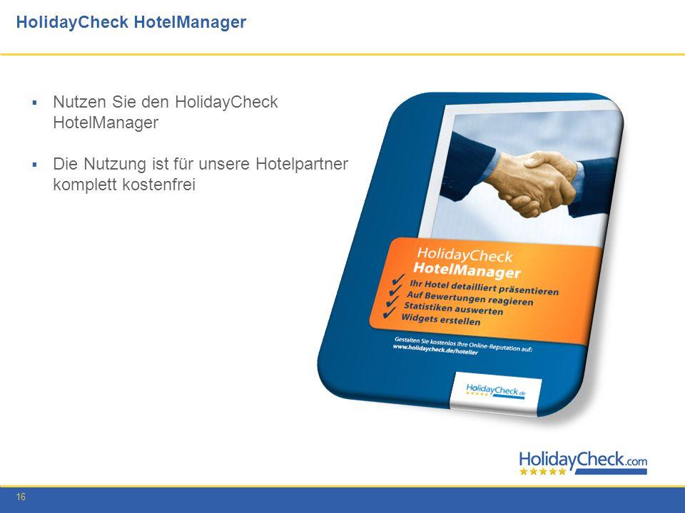 16 HolidayCheck HotelManager Nutzen Sie den HolidayCheck HotelManager Die Nutzung ist für unsere Hotelpartner komplett kostenfrei