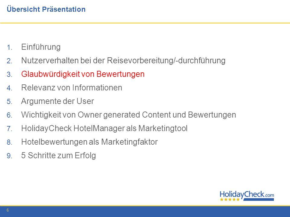 6 Übersicht Präsentation 1. Einführung 2. Nutzerverhalten bei der Reisevorbereitung/-durchführung 3. Glaubwürdigkeit von Bewertungen 4. Relevanz von I