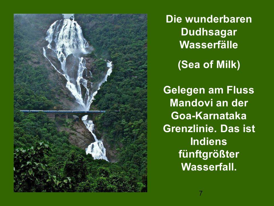7 Die wunderbaren Dudhsagar Wasserfälle (Sea of Milk) Gelegen am Fluss Mandovi an der Goa-Karnataka Grenzlinie. Das ist Indiens fünftgrößter Wasserfal