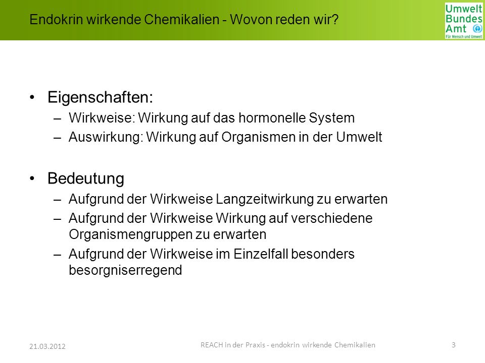 Was können Sie tun - Informationsquellen In Vitro Datenbanken NCTRER: National Center for Toxicological Research Östrogen Receptor Binding Database http://www.epa.gov/ncct/dsstox/sdf_nctrer.html http://www.epa.gov/ncct/dsstox/sdf_nctrer.html REACH in der Praxis - endokrin wirkende Chemikalien 14 21.03.2012 TestSubsta nce_Chemic alName TestSu bstanc e_CAS RN StudyT ype EndpointSpe cies ChemClass_E RB ER _R BA LOG_ ER_R BA Activit yScore _NCTR ER Activity Outcom e_NCTR ER Activity Categor y_ER_R BA Mean_ ER_RB A_Che mClass ActivityCategory_Rationale_ChemC lass_ERB 4-t- octylphenol 140-66- 9 Recept or Binding Estrogen Receptor Relative Binding Affinity ratPhenols Alkyl0.01 5 -1.8250activeactive medium 0.00088Alkyl phenols are very weak binders, log RBA correlates with log P for para substituted phenols; RBA increases with chain length to maximum value of 0.031 in 4-nonylphenol.