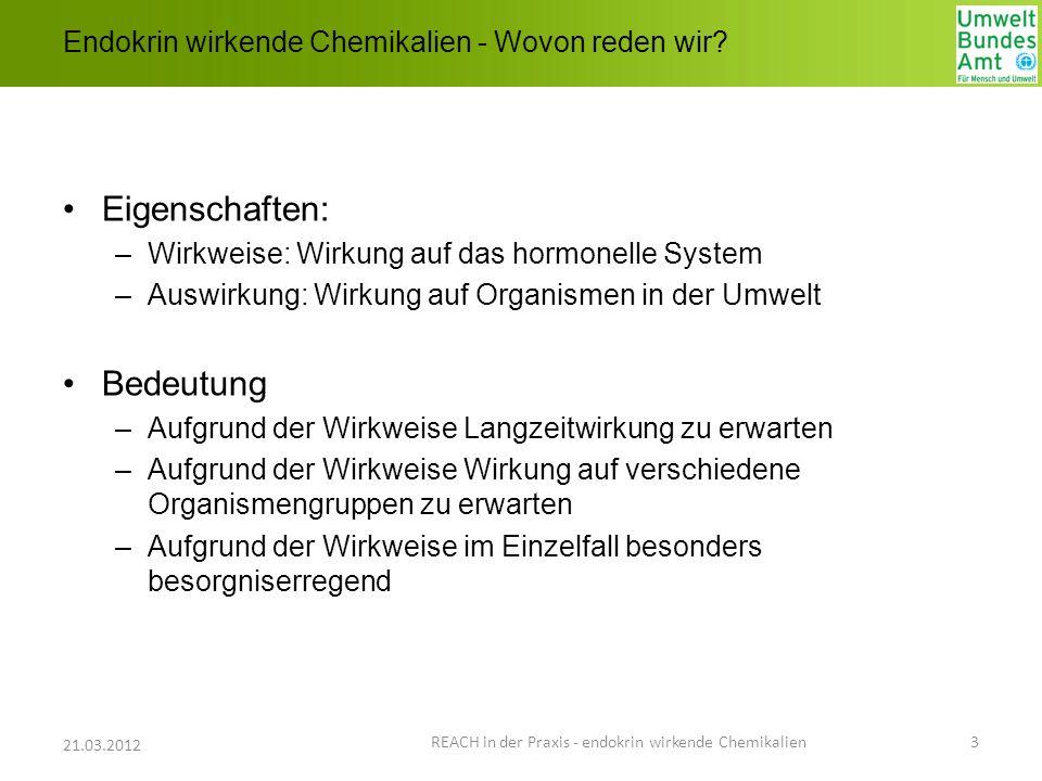 Endokrin wirkende Chemikalien - Wovon reden wir? Eigenschaften: –Wirkweise: Wirkung auf das hormonelle System –Auswirkung: Wirkung auf Organismen in d