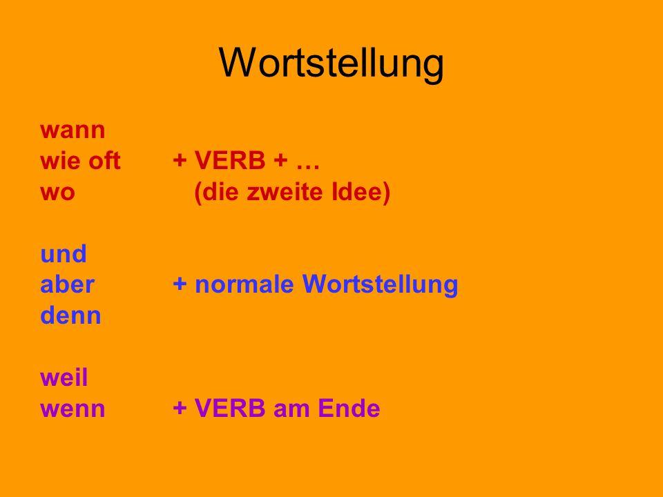 Wortstellung wann wie oft+ VERB + … wo (die zweite Idee) und aber+ normale Wortstellung denn weil wenn + VERB am Ende