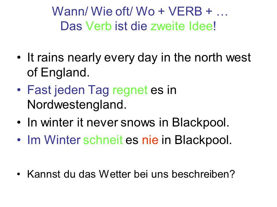 Sind die Sätze richtig oder falsch.Wann/ Wie oft/ Wo + VERB + … Das Verb ist die zweite Idee.