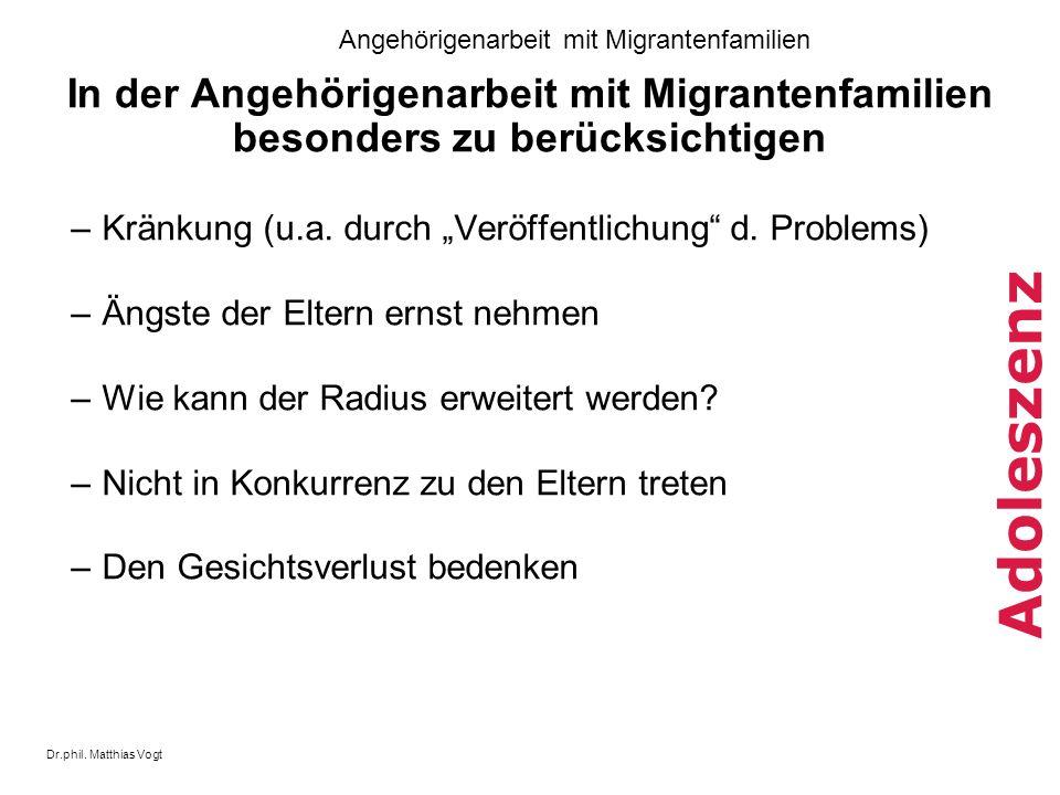 Dr.phil. Matthias Vogt Angehörigenarbeit mit Migrantenfamilien Adoleszenz In der Angehörigenarbeit mit Migrantenfamilien besonders zu berücksichtigen