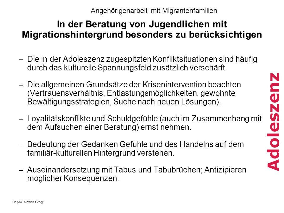 Dr.phil. Matthias Vogt Angehörigenarbeit mit Migrantenfamilien Adoleszenz In der Beratung von Jugendlichen mit Migrationshintergrund besonders zu berü