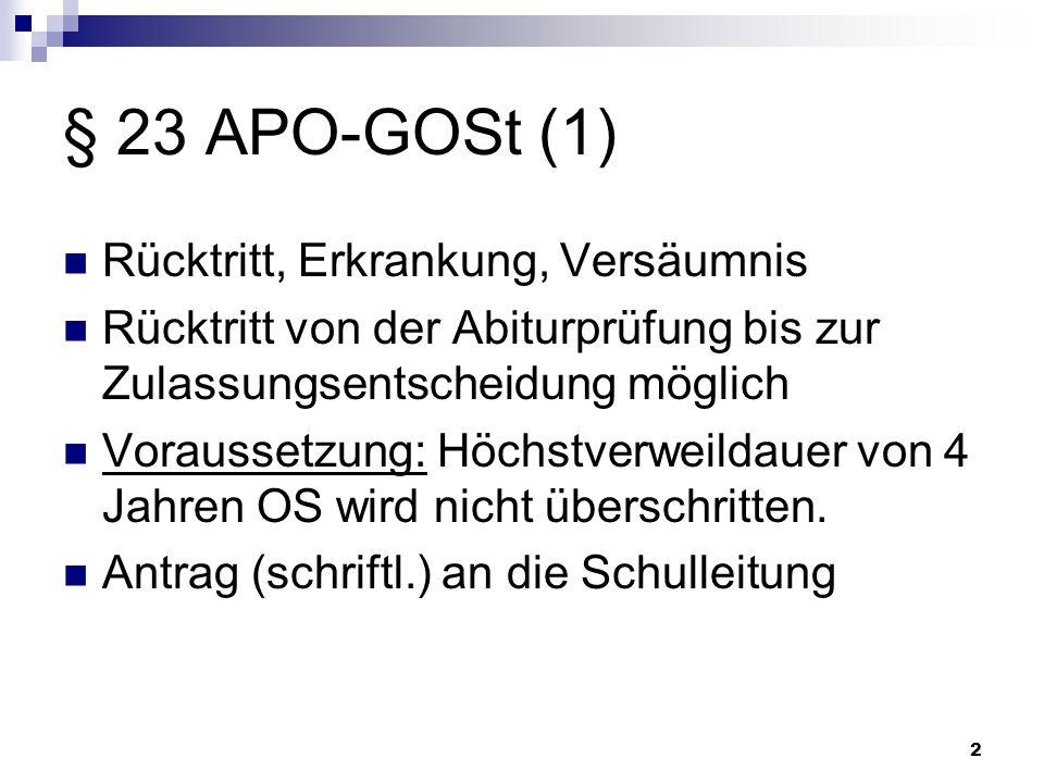 2 § 23 APO-GOSt (1) Rücktritt, Erkrankung, Versäumnis Rücktritt von der Abiturprüfung bis zur Zulassungsentscheidung möglich Voraussetzung: Höchstverw
