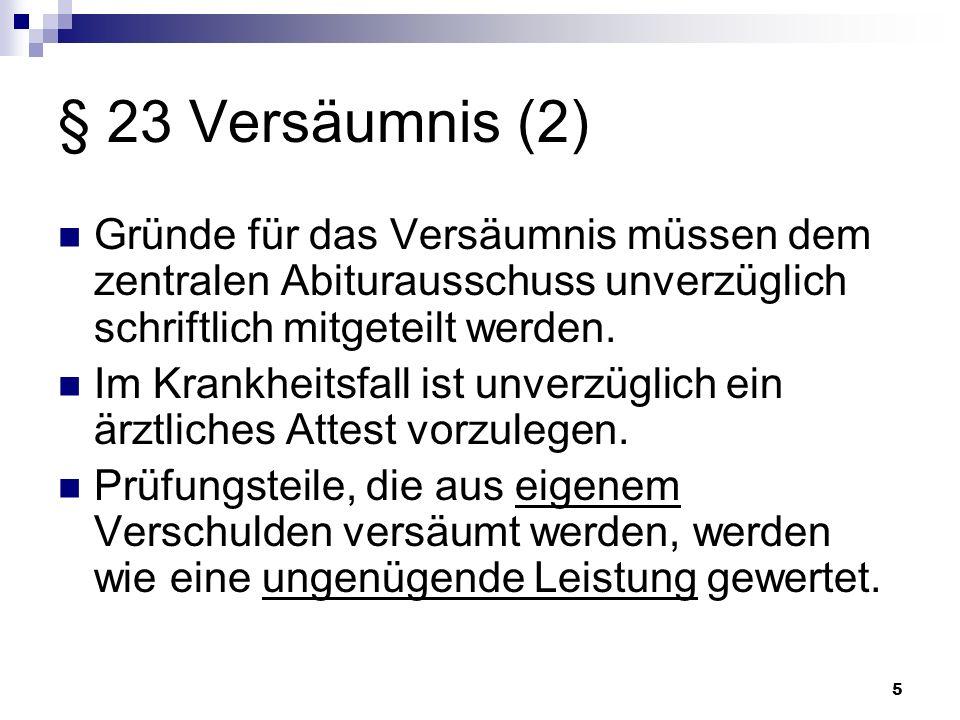 5 § 23 Versäumnis (2) Gründe für das Versäumnis müssen dem zentralen Abiturausschuss unverzüglich schriftlich mitgeteilt werden. Im Krankheitsfall ist