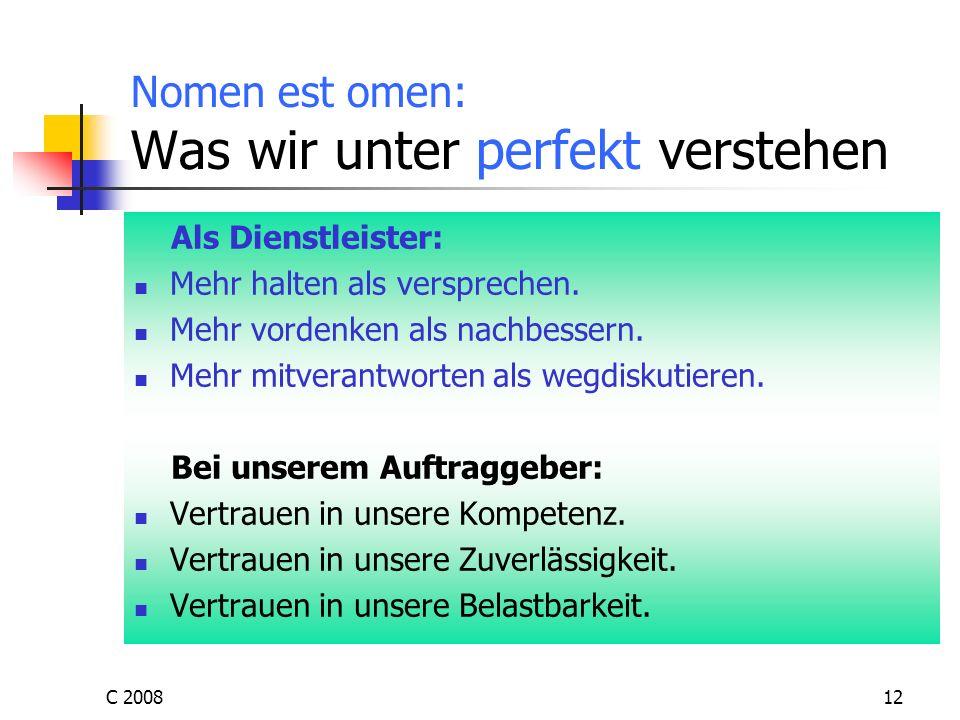 C 200812 Nomen est omen: Was wir unter perfekt verstehen Als Dienstleister: Mehr halten als versprechen. Mehr vordenken als nachbessern. Mehr mitveran