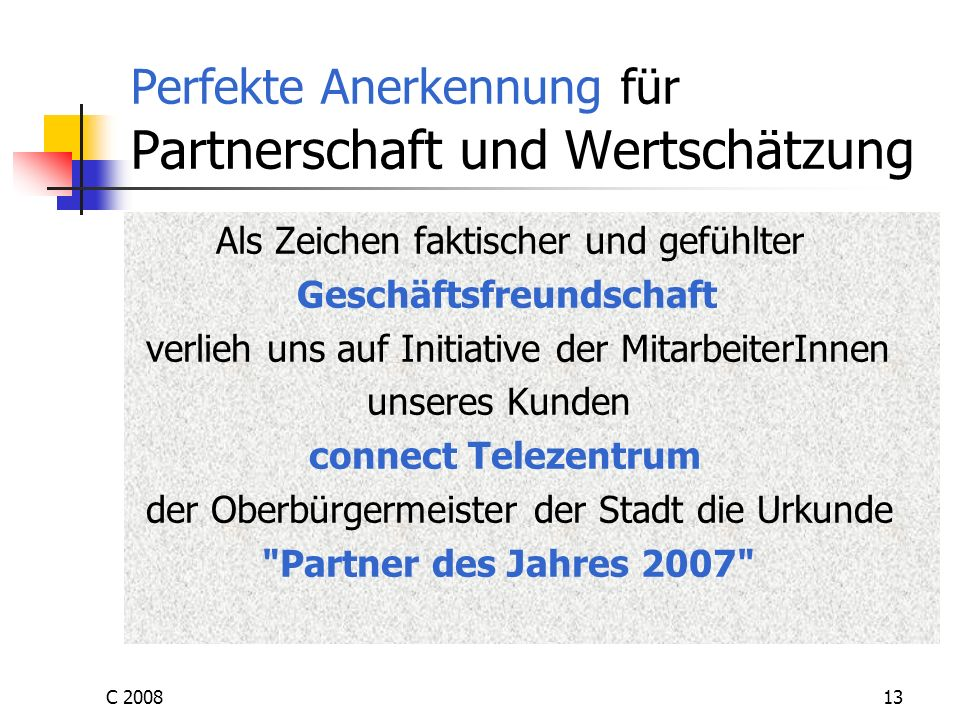 C 200813 Perfekte Anerkennung für Partnerschaft und Wertschätzung Als Zeichen faktischer und gefühlter Geschäftsfreundschaft verlieh uns auf Initiativ