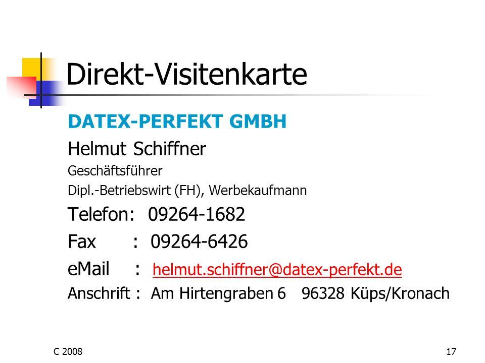 C 200817 Direkt-Visitenkarte DATEX-PERFEKT GMBH Helmut Schiffner Geschäftsführer Dipl.-Betriebswirt (FH), Werbekaufmann Telefon: 09264-1682 Fax : 0926