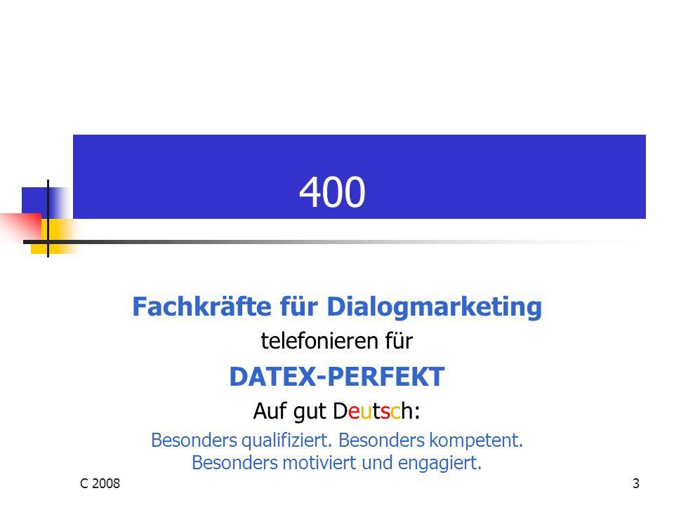 C 20083 400 Fachkräfte für Dialogmarketing telefonieren für DATEX-PERFEKT Auf gut Deutsch: Besonders qualifiziert. Besonders kompetent. Besonders moti