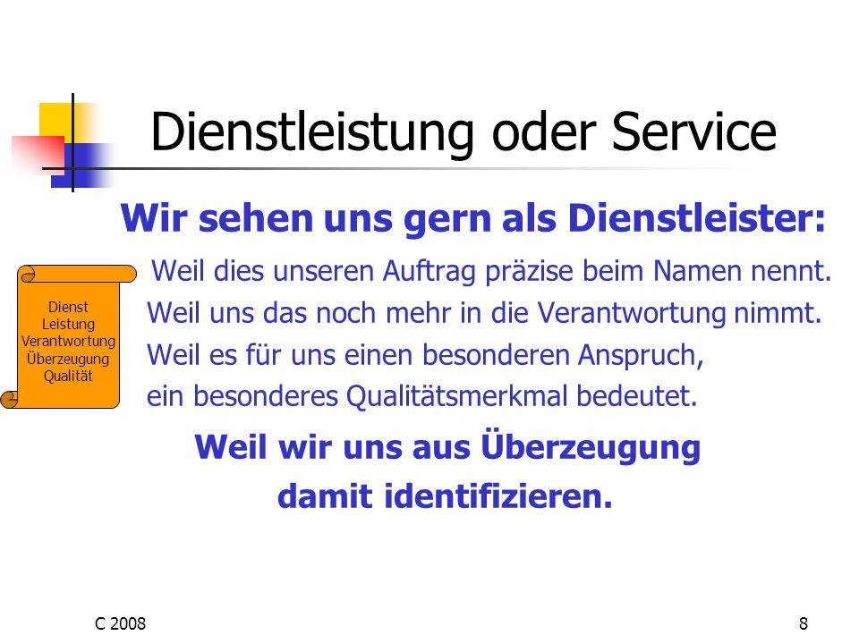 C 20088 Dienstleistung oder Service Wir sehen uns gern als Dienstleister: Weil dies unseren Auftrag präzise beim Namen nennt. Weil uns das noch mehr i