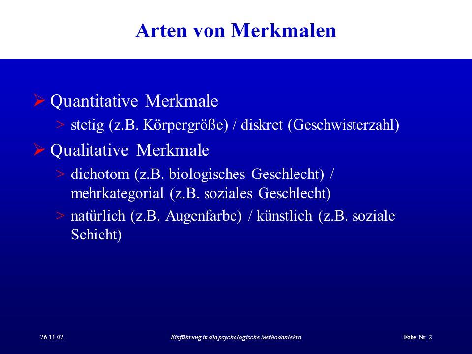 26.11.02Einführung in die psychologische MethodenlehreFolie Nr. 2 Arten von Merkmalen Quantitative Merkmale >stetig (z.B. Körpergröße) / diskret (Gesc