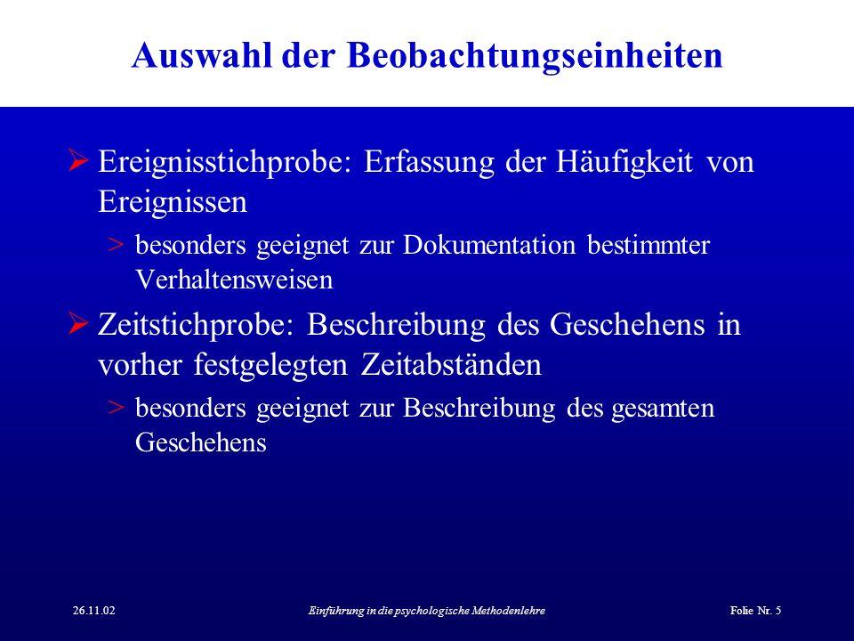 26.11.02Einführung in die psychologische MethodenlehreFolie Nr. 5 Auswahl der Beobachtungseinheiten Ereignisstichprobe: Erfassung der Häufigkeit von E