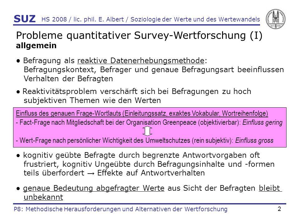2 HS 2008 / lic. phil. E. Albert / Soziologie der Werte und des Wertewandels Probleme quantitativer Survey-Wertforschung (I) allgemein Befragung als r