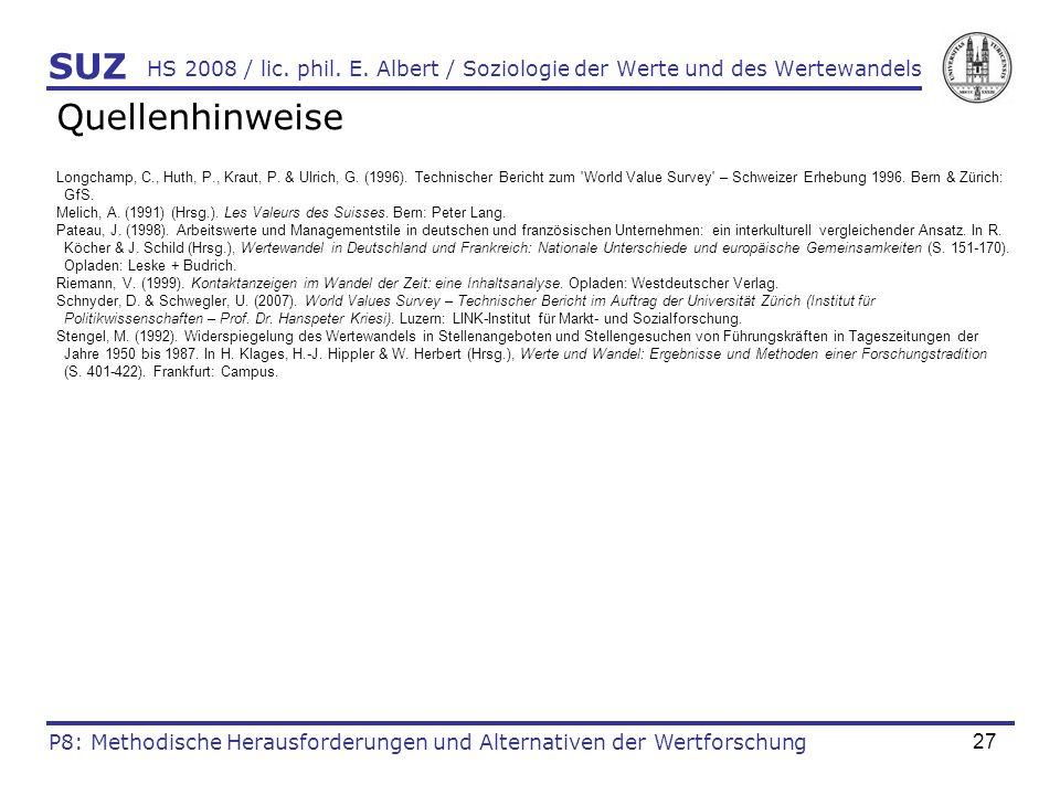 27 HS 2008 / lic. phil. E. Albert / Soziologie der Werte und des Wertewandels Quellenhinweise Longchamp, C., Huth, P., Kraut, P. & Ulrich, G. (1996).