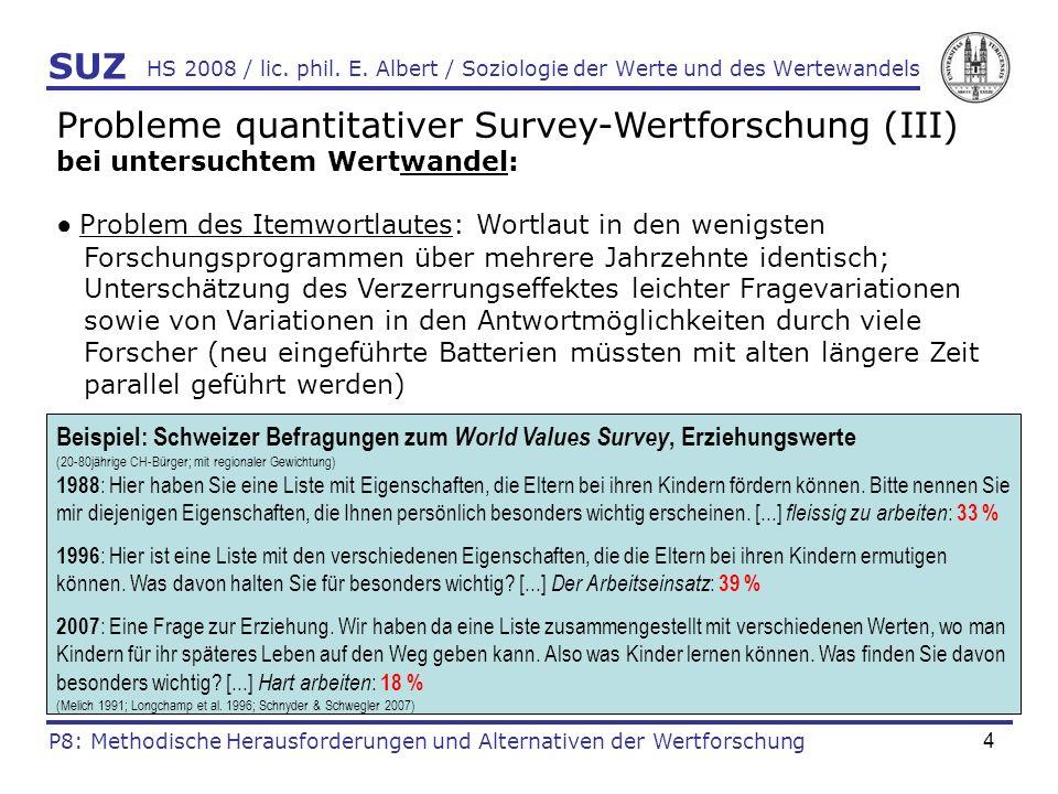 4 HS 2008 / lic. phil. E. Albert / Soziologie der Werte und des Wertewandels Probleme quantitativer Survey-Wertforschung (III) bei untersuchtem Wertwa