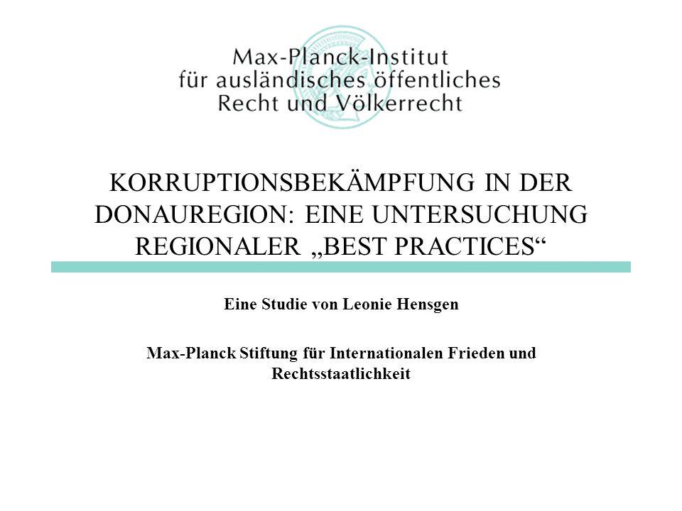 KORRUPTIONSBEKÄMPFUNG IN DER DONAUREGION: EINE UNTERSUCHUNG REGIONALER BEST PRACTICES Eine Studie von Leonie Hensgen Max-Planck Stiftung für Internati