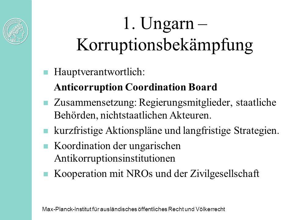 1. Ungarn – Korruptionsbekämpfung n Hauptverantwortlich: Anticorruption Coordination Board n Zusammensetzung: Regierungsmitglieder, staatliche Behörde