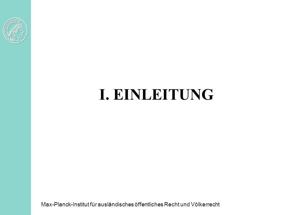 I. EINLEITUNG Max-Planck-Institut für ausländisches öffentliches Recht und Völkerrecht