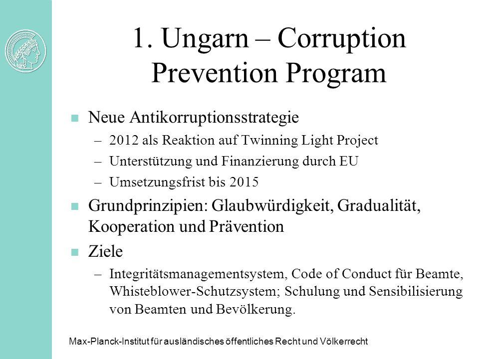 1. Ungarn – Corruption Prevention Program n Neue Antikorruptionsstrategie –2012 als Reaktion auf Twinning Light Project –Unterstützung und Finanzierun
