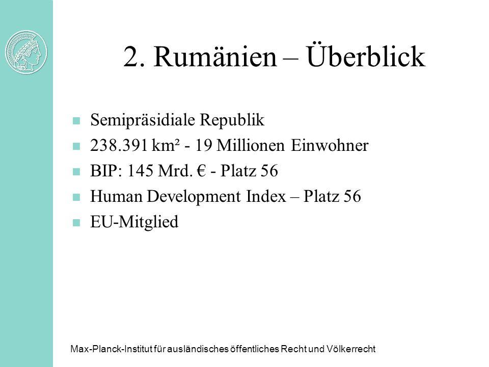2. Rumänien – Überblick n Semipräsidiale Republik n 238.391 km² - 19 Millionen Einwohner n BIP: 145 Mrd. - Platz 56 n Human Development Index – Platz