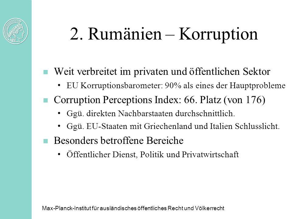 2. Rumänien – Korruption n Weit verbreitet im privaten und öffentlichen Sektor EU Korruptionsbarometer: 90% als eines der Hauptprobleme n Corruption P