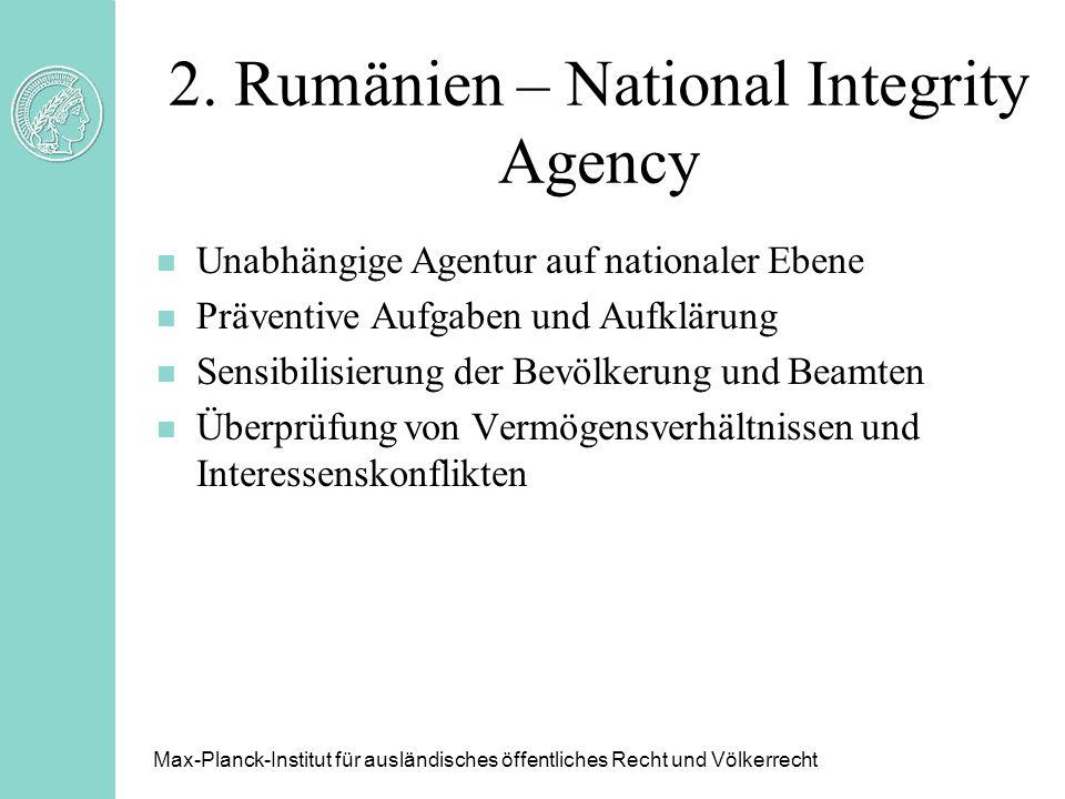 2. Rumänien – National Integrity Agency n Unabhängige Agentur auf nationaler Ebene n Präventive Aufgaben und Aufklärung n Sensibilisierung der Bevölke