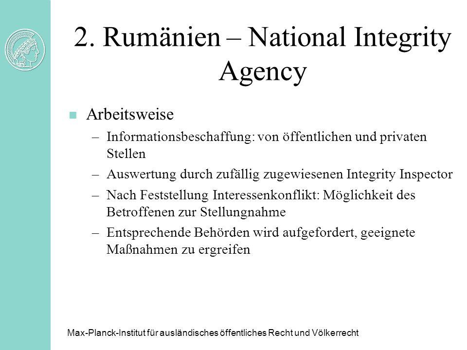 2. Rumänien – National Integrity Agency n Arbeitsweise –Informationsbeschaffung: von öffentlichen und privaten Stellen –Auswertung durch zufällig zuge