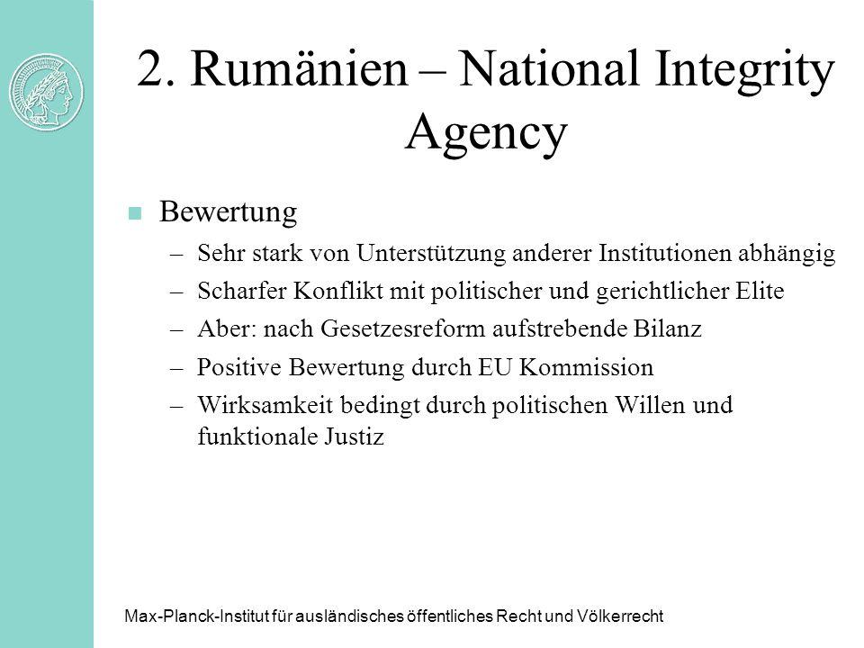 2. Rumänien – National Integrity Agency n Bewertung –Sehr stark von Unterstützung anderer Institutionen abhängig –Scharfer Konflikt mit politischer un