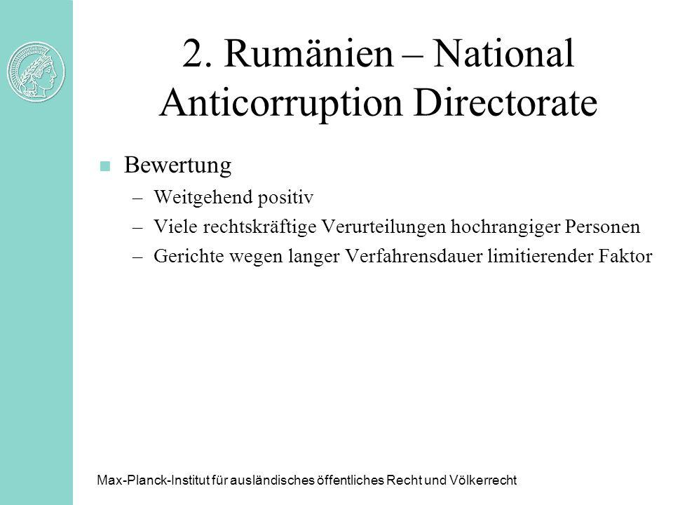 2. Rumänien – National Anticorruption Directorate n Bewertung –Weitgehend positiv –Viele rechtskräftige Verurteilungen hochrangiger Personen –Gerichte