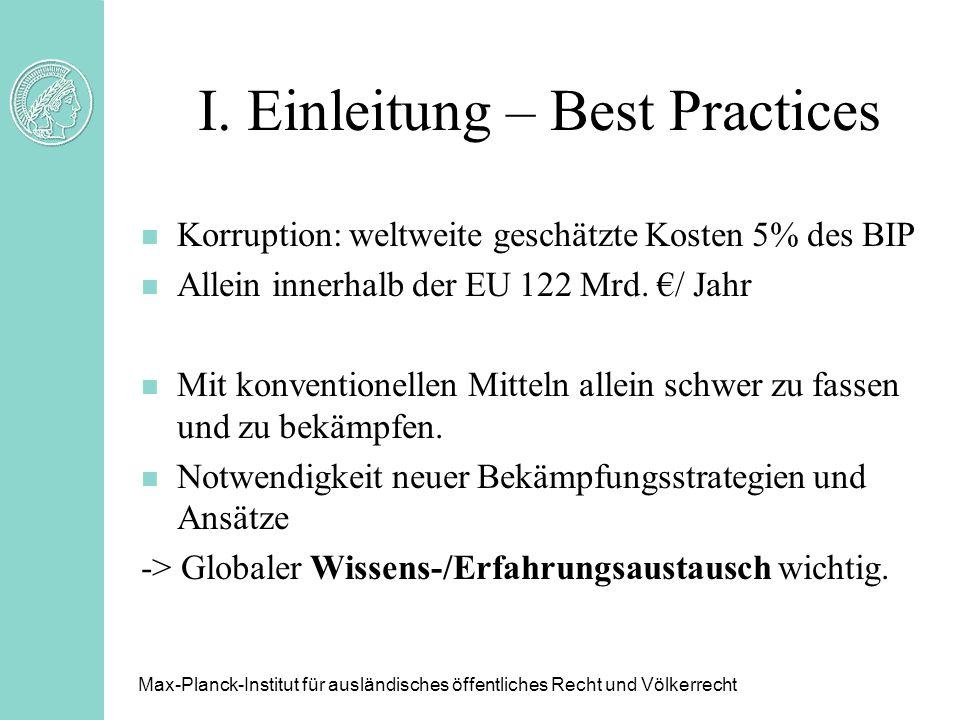 I. Einleitung – Best Practices n Korruption: weltweite geschätzte Kosten 5% des BIP n Allein innerhalb der EU 122 Mrd. / Jahr n Mit konventionellen Mi
