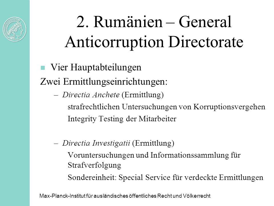 2. Rumänien – General Anticorruption Directorate Max-Planck-Institut für ausländisches öffentliches Recht und Völkerrecht n Vier Hauptabteilungen Zwei