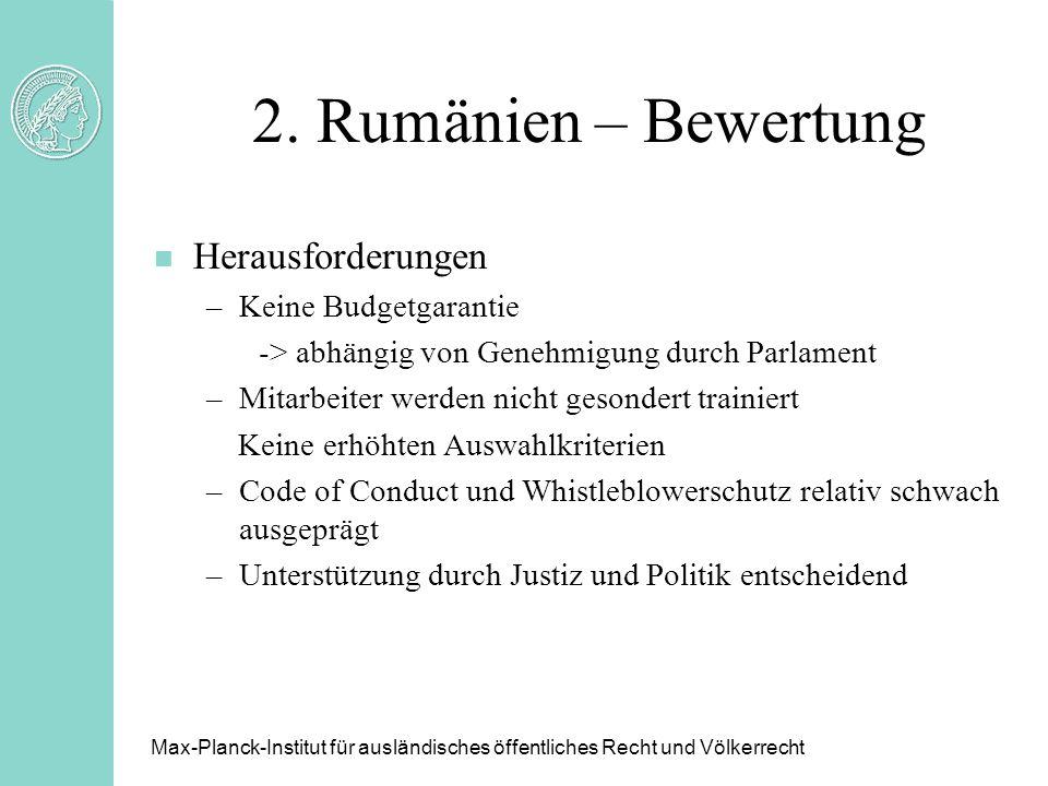 2. Rumänien – Bewertung Max-Planck-Institut für ausländisches öffentliches Recht und Völkerrecht n Herausforderungen –Keine Budgetgarantie -> abhängig