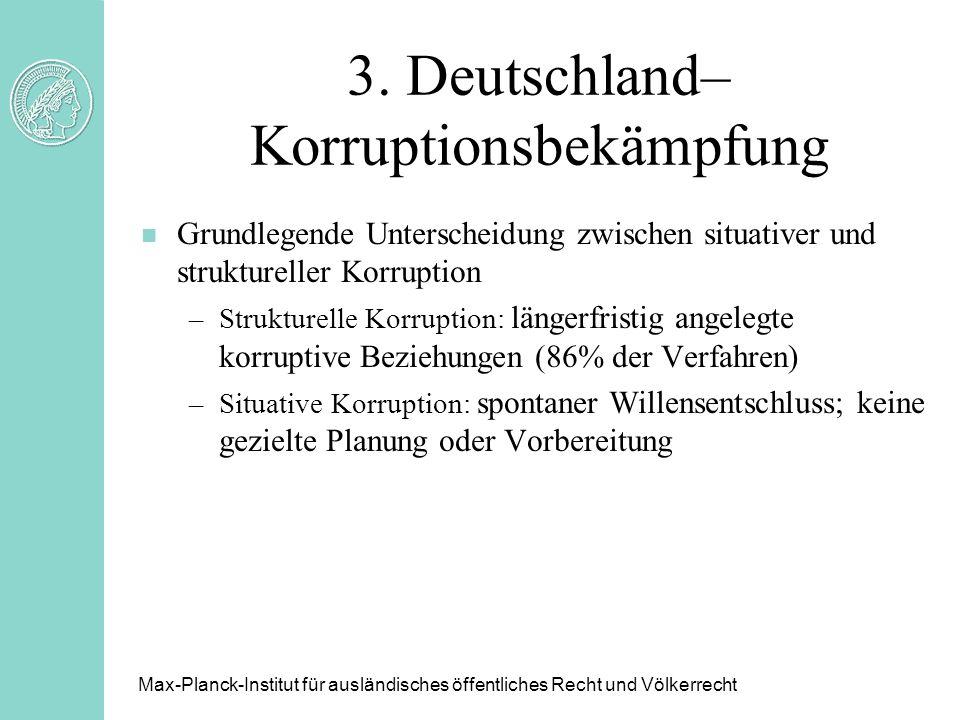 3. Deutschland– Korruptionsbekämpfung n Grundlegende Unterscheidung zwischen situativer und struktureller Korruption –Strukturelle Korruption: längerf